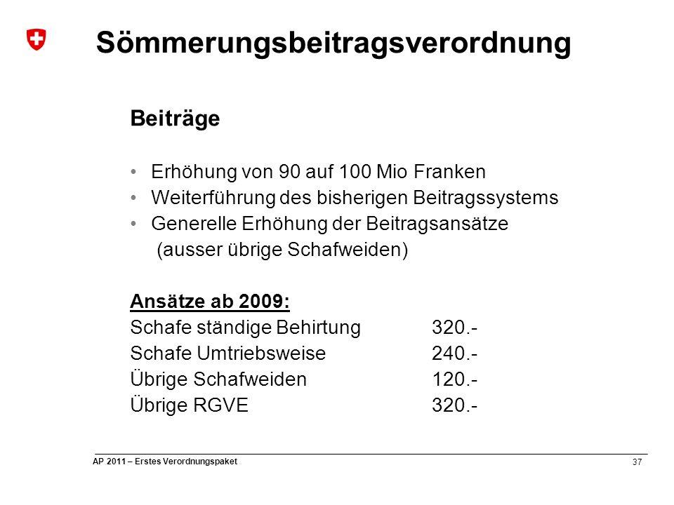 37 AP 2011 – Erstes Verordnungspaket Sömmerungsbeitragsverordnung Beiträge Erhöhung von 90 auf 100 Mio Franken Weiterführung des bisherigen Beitragssystems Generelle Erhöhung der Beitragsansätze (ausser übrige Schafweiden) Ansätze ab 2009: Schafe ständige Behirtung320.- Schafe Umtriebsweise240.- Übrige Schafweiden120.- Übrige RGVE320.-