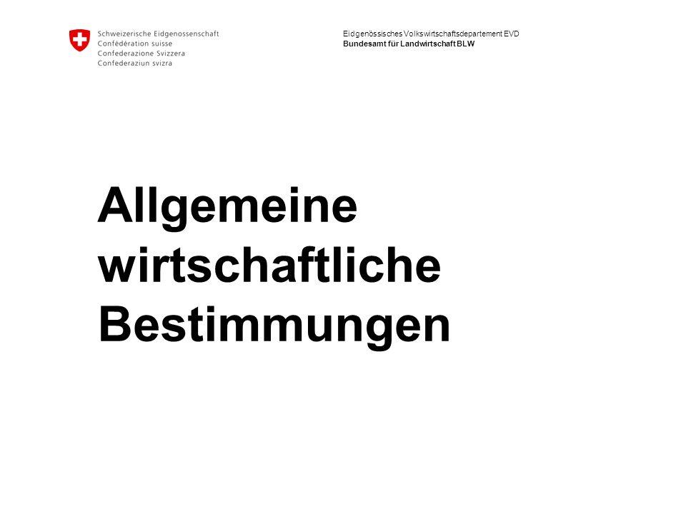 Eidgenössisches Volkswirtschaftsdepartement EVD Bundesamt für Landwirtschaft BLW Allgemeine wirtschaftliche Bestimmungen
