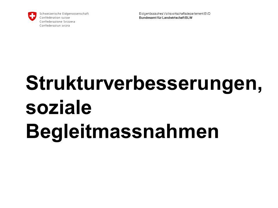 Eidgenössisches Volkswirtschaftsdepartement EVD Bundesamt für Landwirtschaft BLW Strukturverbesserungen, soziale Begleitmassnahmen