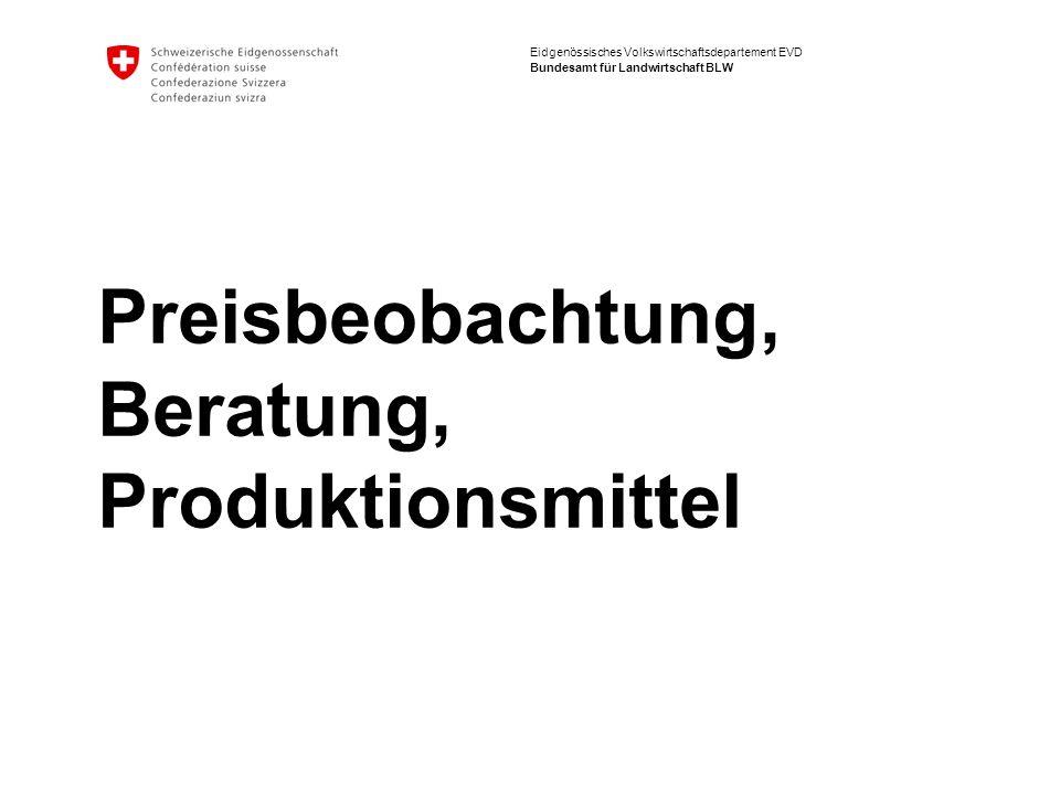 Eidgenössisches Volkswirtschaftsdepartement EVD Bundesamt für Landwirtschaft BLW Preisbeobachtung, Beratung, Produktionsmittel