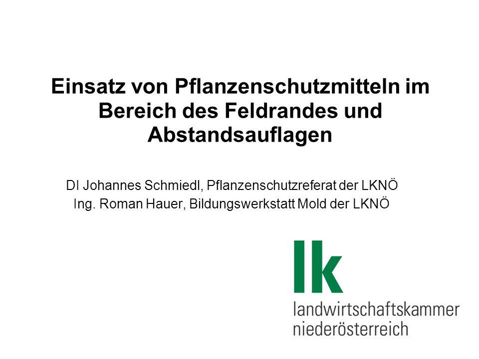 Einsatz von Pflanzenschutzmitteln im Bereich des Feldrandes und Abstandsauflagen DI Johannes Schmiedl, Pflanzenschutzreferat der LKNÖ Ing.