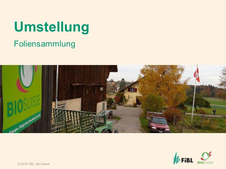 © 2016 FiBL, Bio Suisse Umstellung Foliensammlung