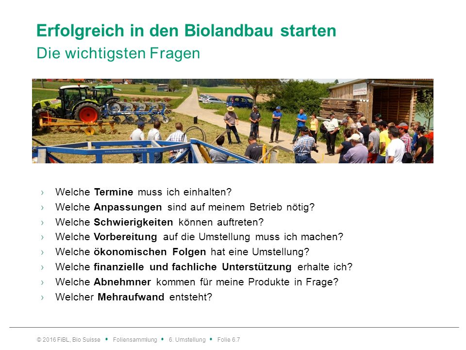 Erfolgreich in den Biolandbau starten Die wichtigsten Fragen ›Welche Termine muss ich einhalten? ›Welche Anpassungen sind auf meinem Betrieb nötig? ›W