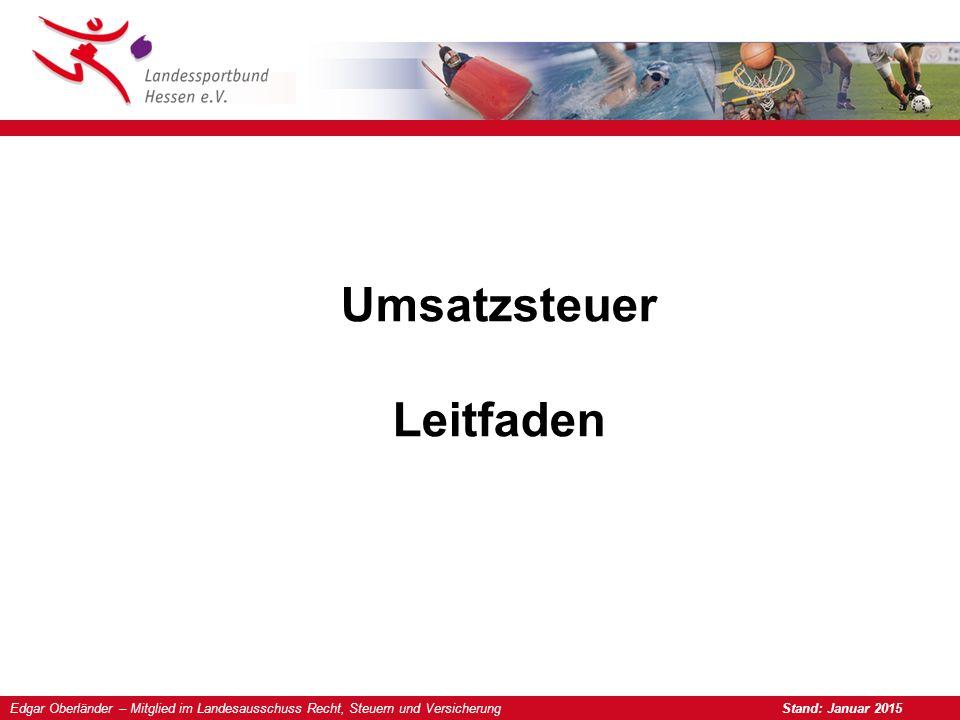 Umsatzsteuer Leitfaden Edgar Oberländer – Mitglied im Landesausschuss Recht, Steuern und Versicherung Stand: Januar 2015