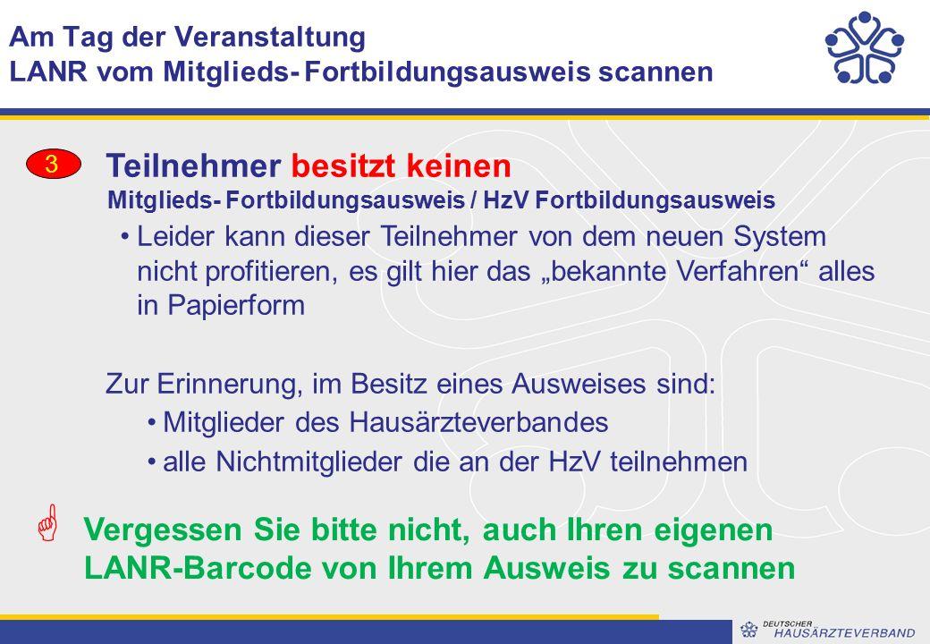 """Am Tag der Veranstaltung LANR vom Mitglieds- Fortbildungsausweis scannen Teilnehmer besitzt keinen Mitglieds- Fortbildungsausweis / HzV Fortbildungsausweis Leider kann dieser Teilnehmer von dem neuen System nicht profitieren, es gilt hier das """"bekannte Verfahren alles in Papierform Zur Erinnerung, im Besitz eines Ausweises sind: Mitglieder des Hausärzteverbandes alle Nichtmitglieder die an der HzV teilnehmen 3  Vergessen Sie bitte nicht, auch Ihren eigenen LANR-Barcode von Ihrem Ausweis zu scannen"""