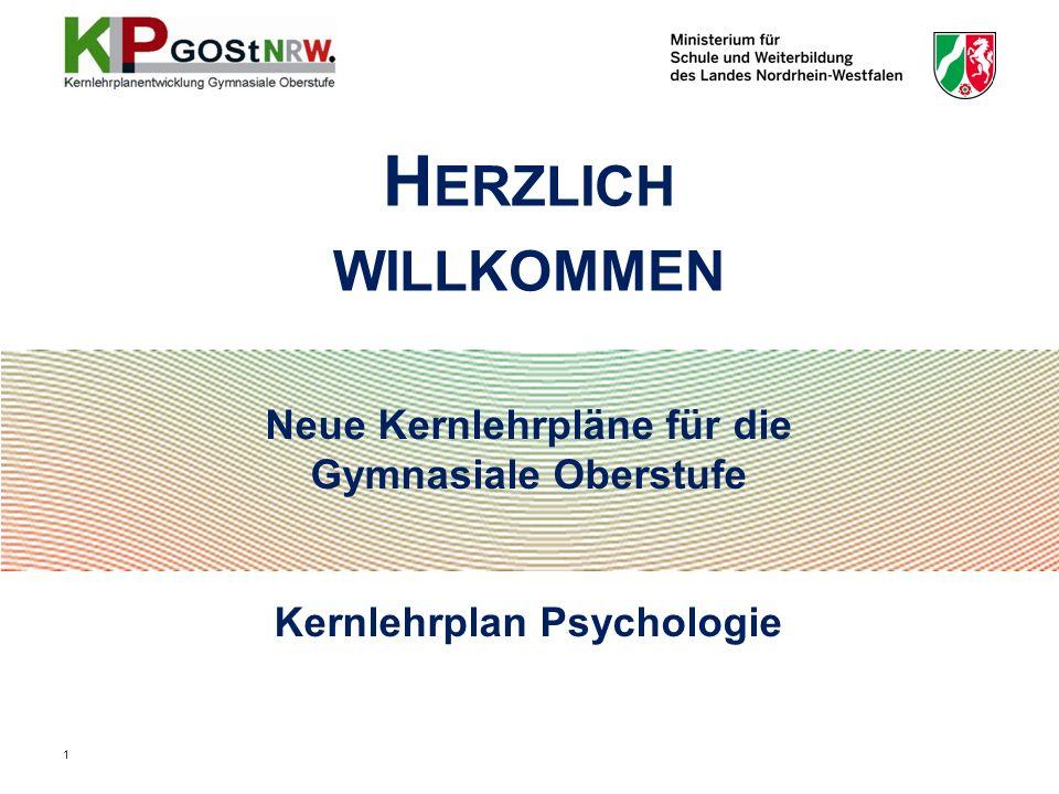 Neue Kernlehrpläne für die Gymnasiale Oberstufe Kernlehrplan Psychologie H ERZLICH WILLKOMMEN 1