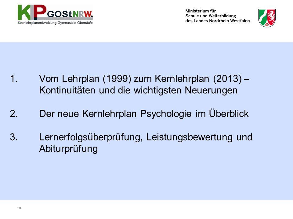 1.Vom Lehrplan (1999) zum Kernlehrplan (2013) – Kontinuitäten und die wichtigsten Neuerungen 2.