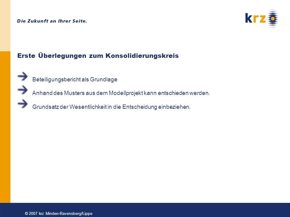 © 2007 krz Minden-Ravensberg/Lippe Erste Überlegungen zum Konsolidierungskreis Beteiligungsbericht als Grundlage Anhand des Musters aus dem Modellprojekt kann entschieden werden.