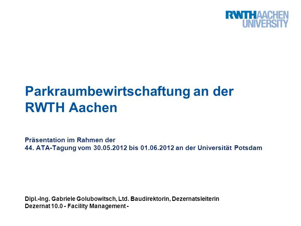 Parkraumbewirtschaftung an der RWTH Aachen Präsentation im Rahmen der 44.