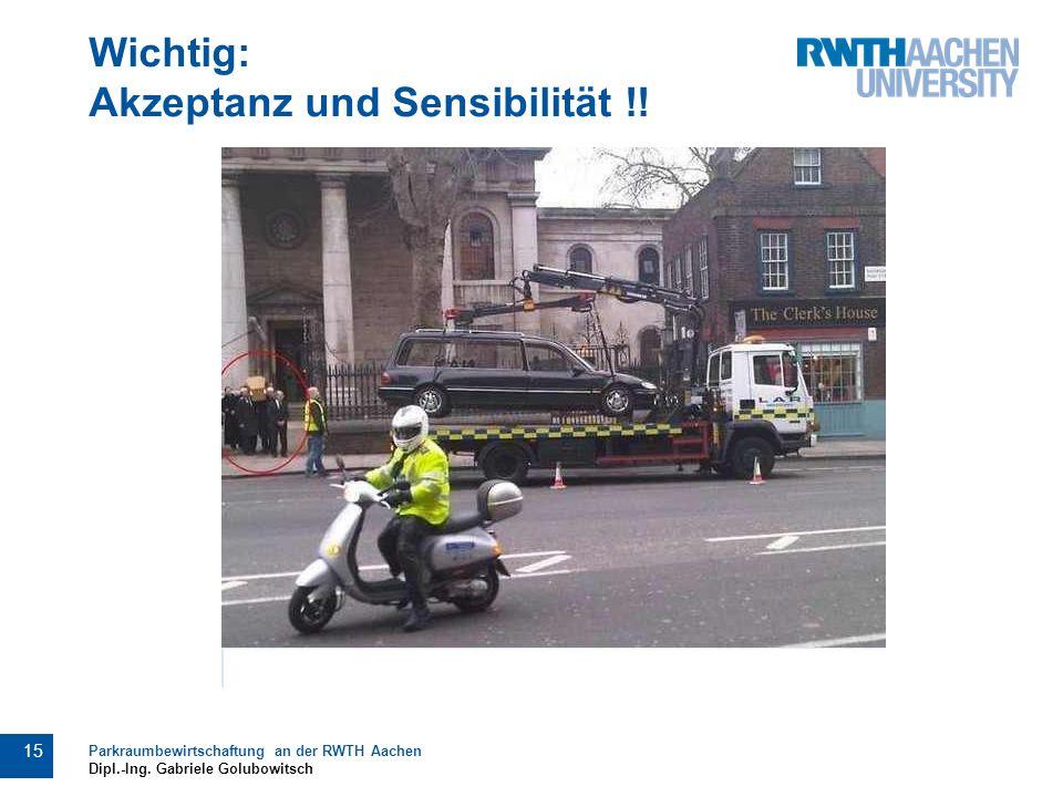 Wichtig: Akzeptanz und Sensibilität !. 15 Parkraumbewirtschaftung an der RWTH Aachen Dipl.-Ing.