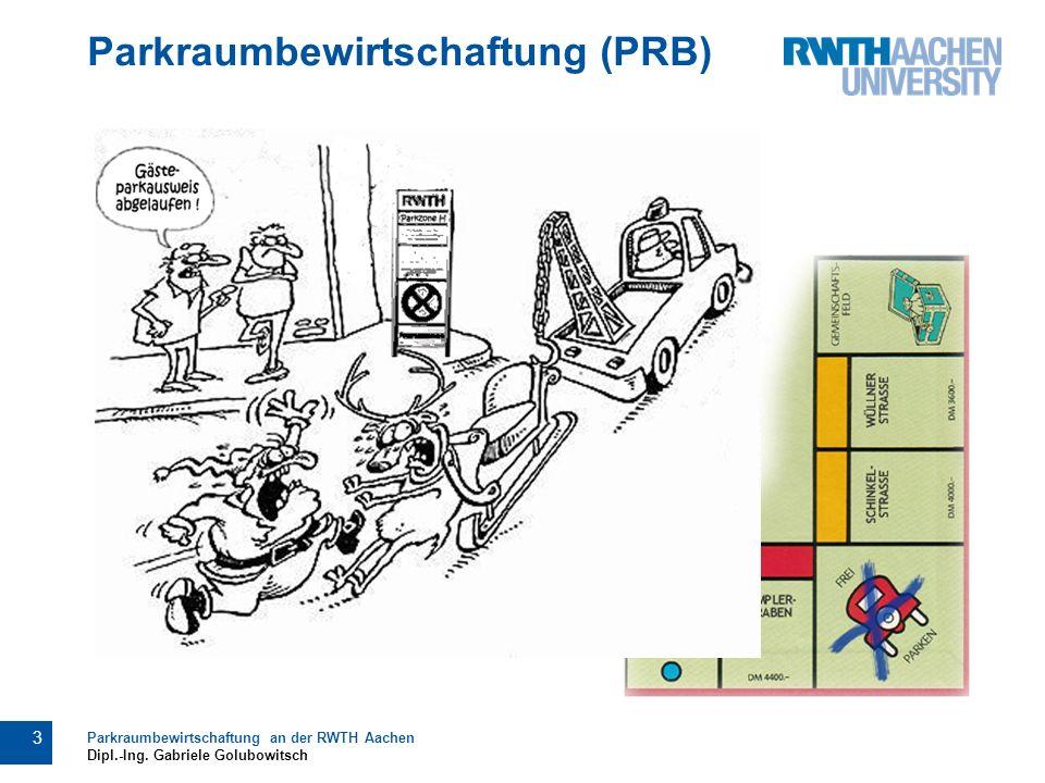 Parkraumbewirtschaftung (PRB) 3 Parkraumbewirtschaftung an der RWTH Aachen Dipl.-Ing.