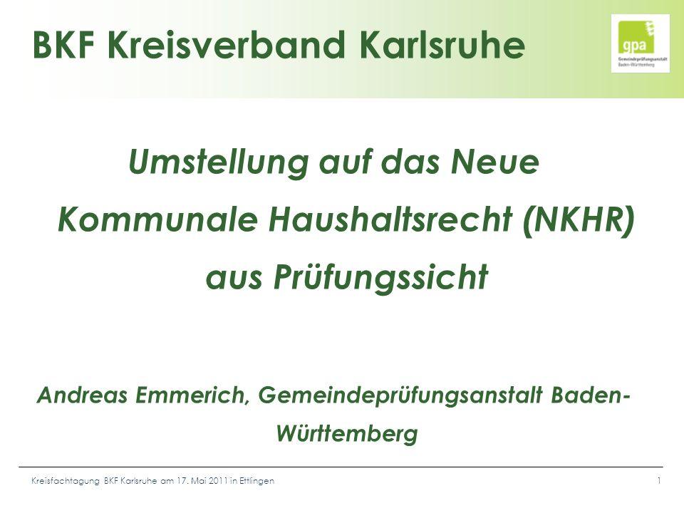 Kreisfachtagung BKF Karlsruhe am 17. Mai 2011 in Ettlingen1 BKF Kreisverband Karlsruhe Umstellung auf das Neue Kommunale Haushaltsrecht (NKHR) aus Prü
