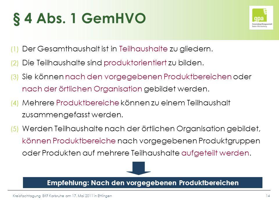 Kreisfachtagung BKF Karlsruhe am 17. Mai 2011 in Ettlingen14 § 4 Abs. 1 GemHVO (1) Der Gesamthaushalt ist in Teilhaushalte zu gliedern. (2) Die Teilha