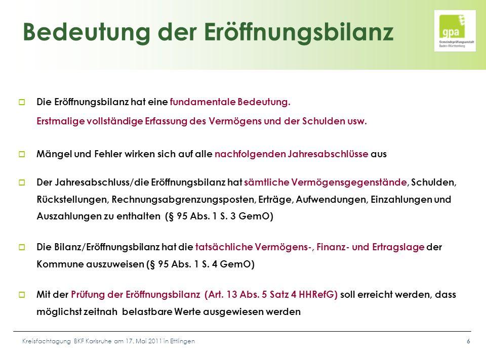 Kreisfachtagung BKF Karlsruhe am 17. Mai 2011 in Ettlingen66 Bedeutung der Eröffnungsbilanz  Die Eröffnungsbilanz hat eine fundamentale Bedeutung. Er