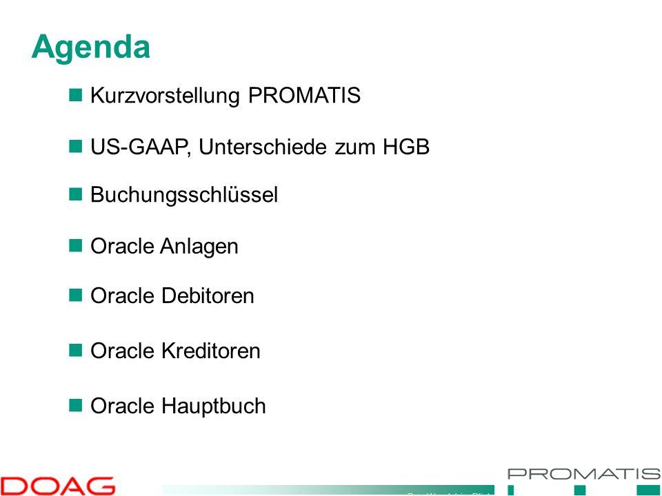 Den Wandel im Blick Agenda Kurzvorstellung PROMATIS US-GAAP, Unterschiede zum HGB Buchungsschlüssel Oracle Debitoren Oracle Kreditoren Oracle Anlagen