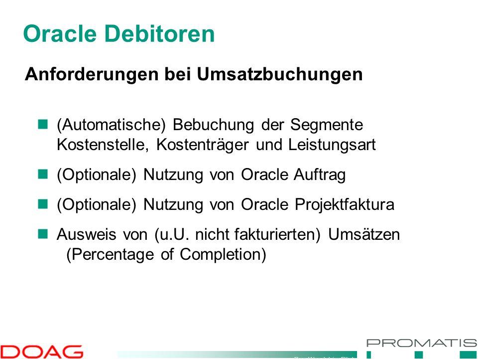 Den Wandel im Blick Oracle Debitoren Anforderungen bei Umsatzbuchungen (Automatische) Bebuchung der Segmente Kostenstelle, Kostenträger und Leistungsa