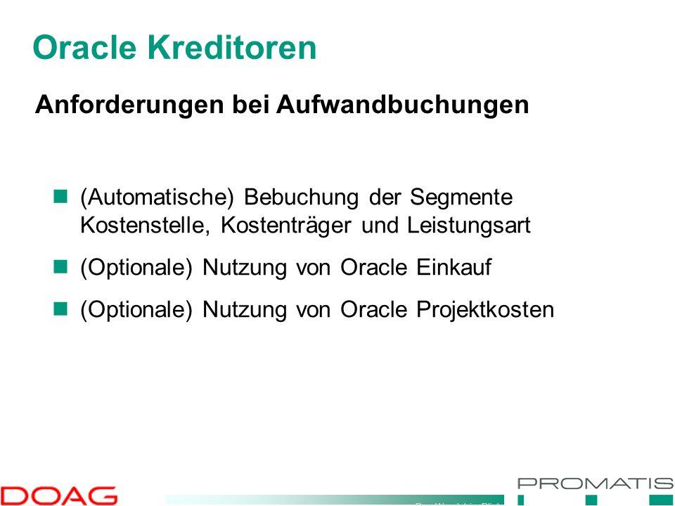 Den Wandel im Blick Oracle Kreditoren Anforderungen bei Aufwandbuchungen (Automatische) Bebuchung der Segmente Kostenstelle, Kostenträger und Leistung