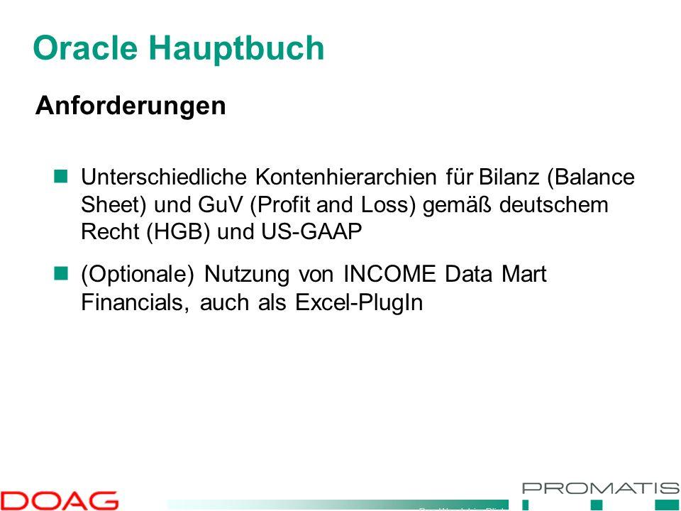 Den Wandel im Blick Oracle Hauptbuch Anforderungen Unterschiedliche Kontenhierarchien für Bilanz (Balance Sheet) und GuV (Profit and Loss) gemäß deuts