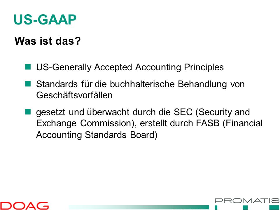 Den Wandel im Blick Was ist das? US-Generally Accepted Accounting Principles Standards für die buchhalterische Behandlung von Geschäftsvorfällen geset