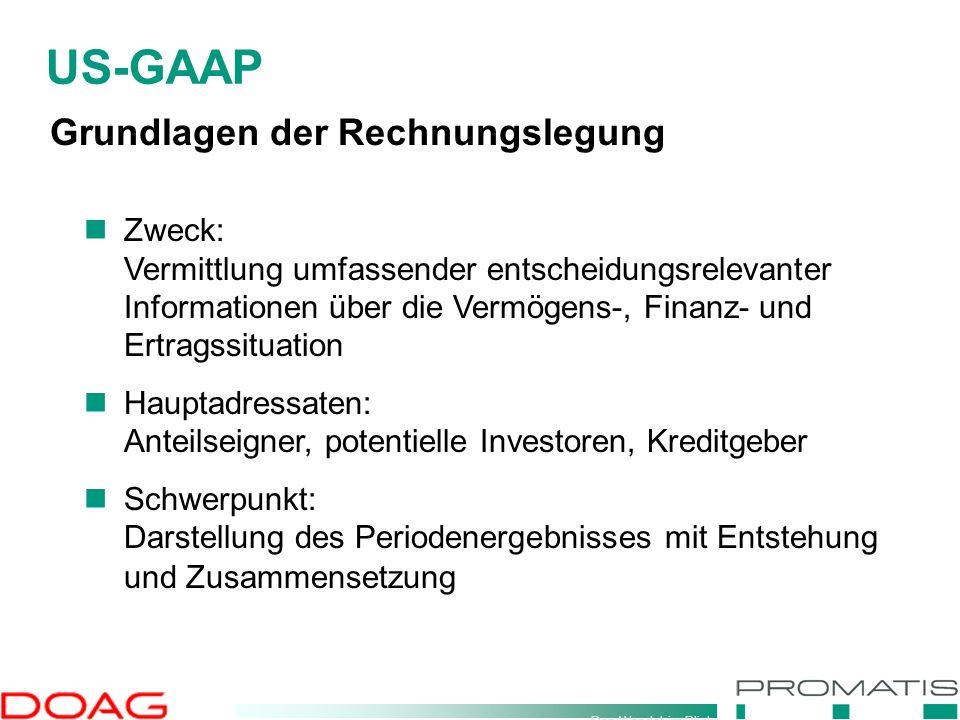 Den Wandel im Blick US-GAAP Grundlagen der Rechnungslegung Zweck: Vermittlung umfassender entscheidungsrelevanter Informationen über die Vermögens-, F