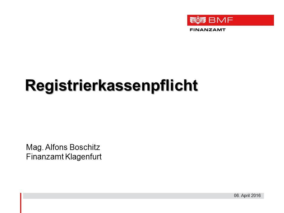 06. April 2016 Registrierkassenpflicht Mag. Alfons Boschitz Finanzamt Klagenfurt