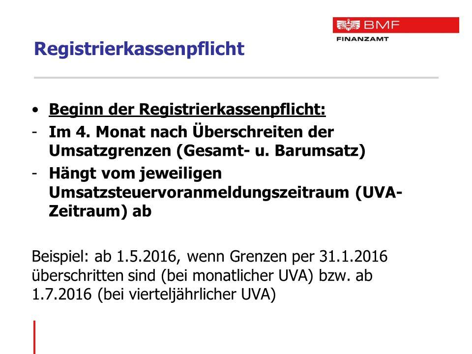 Registrierkassenpflicht Beginn der Registrierkassenpflicht: -Im 4. Monat nach Überschreiten der Umsatzgrenzen (Gesamt- u. Barumsatz) -Hängt vom jeweil