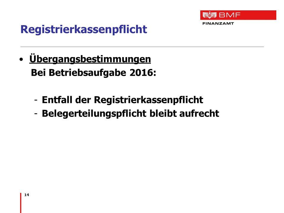 Registrierkassenpflicht Übergangsbestimmungen Bei Betriebsaufgabe 2016: -Entfall der Registrierkassenpflicht -Belegerteilungspflicht bleibt aufrecht 1
