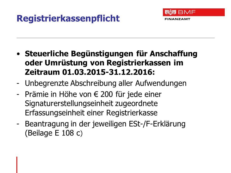 Registrierkassenpflicht Steuerliche Begünstigungen für Anschaffung oder Umrüstung von Registrierkassen im Zeitraum 01.03.2015-31.12.2016: -Unbegrenzte