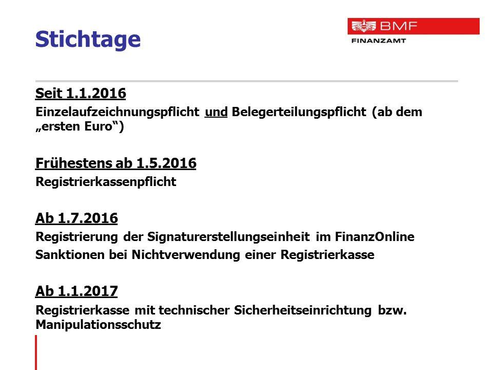 """Stichtage Seit 1.1.2016 Einzelaufzeichnungspflicht und Belegerteilungspflicht (ab dem """"ersten Euro"""") Frühestens ab 1.5.2016 Registrierkassenpflicht Ab"""