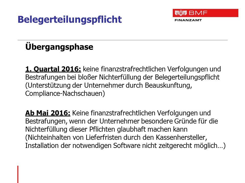 Belegerteilungspflicht Übergangsphase 1. Quartal 2016: keine finanzstrafrechtlichen Verfolgungen und Bestrafungen bei bloßer Nichterfüllung der Belege