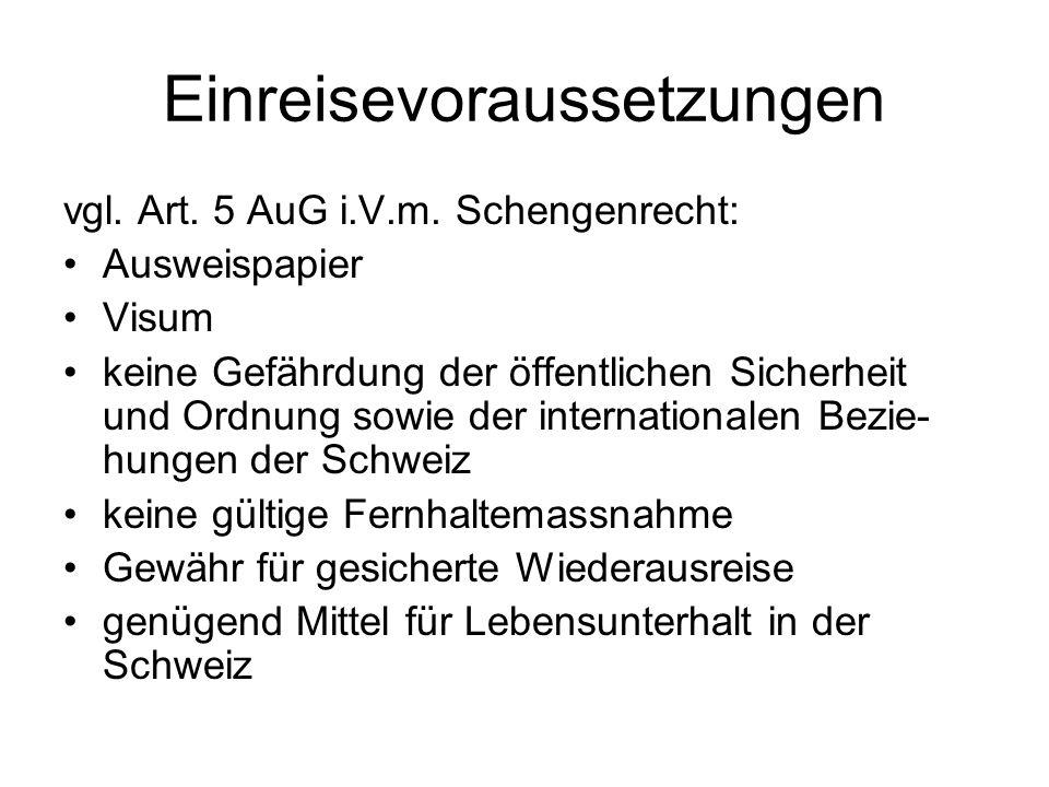 Einreisevoraussetzungen vgl. Art. 5 AuG i.V.m.