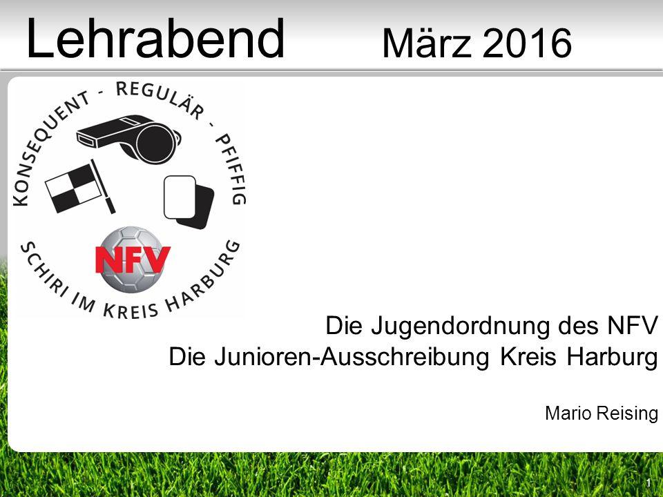 1 Die Jugendordnung des NFV Die Junioren-Ausschreibung Kreis Harburg Mario Reising Lehrabend März 2016