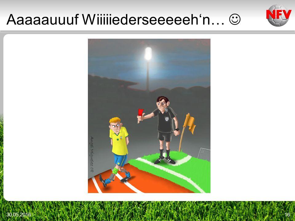 Aaaaauuuf Wiiiiiederseeeeeh'n… 30.05.201616