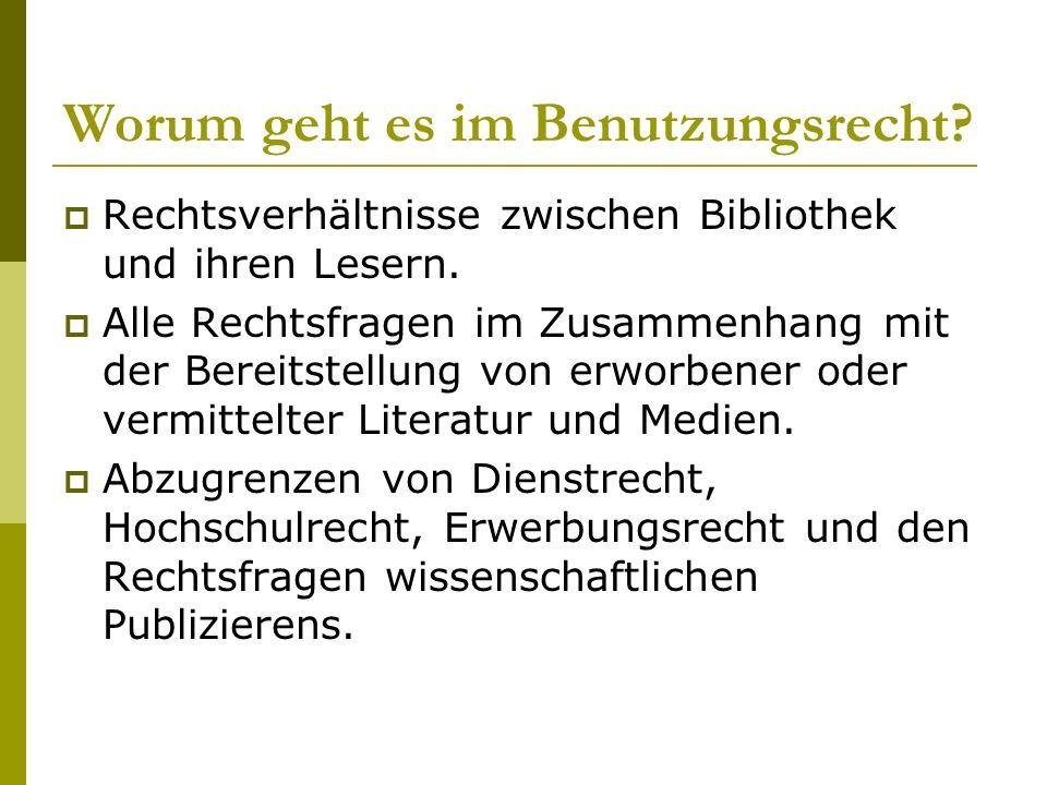 Worum geht es im Benutzungsrecht.  Rechtsverhältnisse zwischen Bibliothek und ihren Lesern.