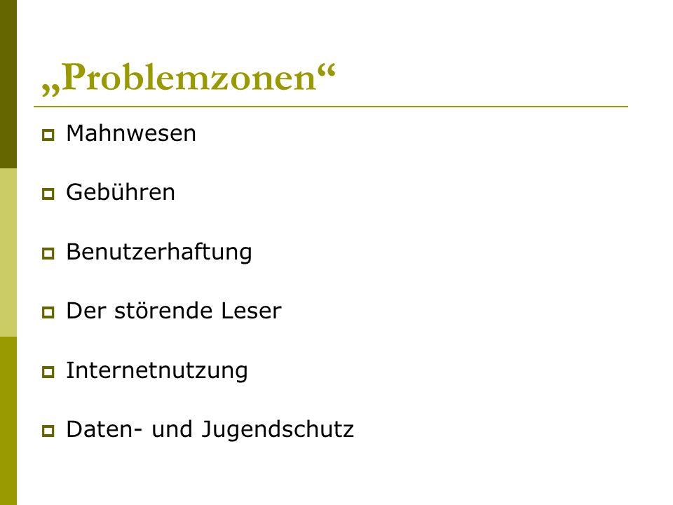 """""""Problemzonen  Mahnwesen  Gebühren  Benutzerhaftung  Der störende Leser  Internetnutzung  Daten- und Jugendschutz"""