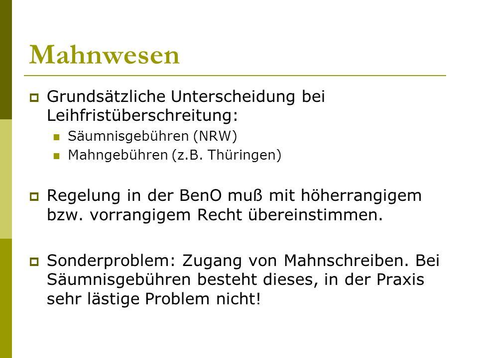 Mahnwesen  Grundsätzliche Unterscheidung bei Leihfristüberschreitung: Säumnisgebühren (NRW) Mahngebühren (z.B.
