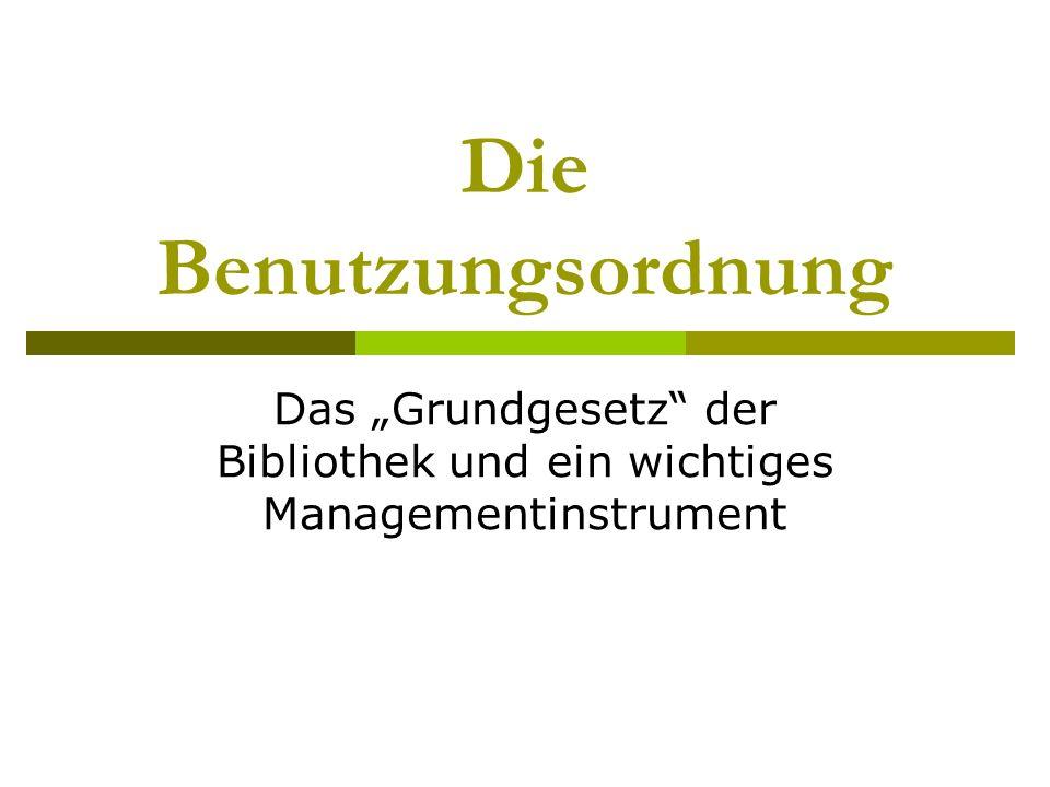 """Die Benutzungsordnung Das """"Grundgesetz der Bibliothek und ein wichtiges Managementinstrument"""