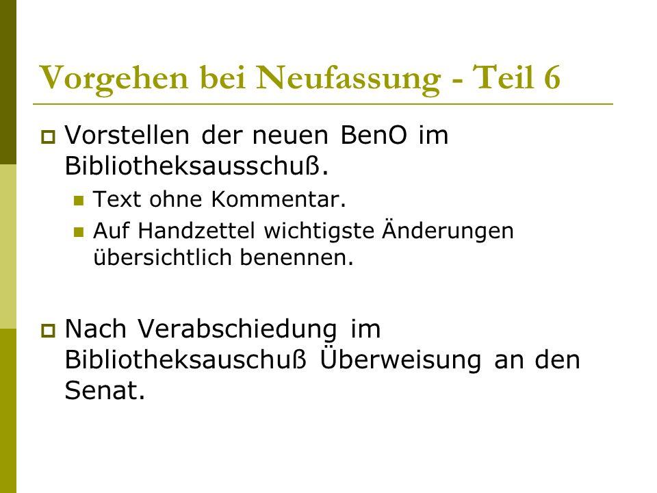 Vorgehen bei Neufassung - Teil 6  Vorstellen der neuen BenO im Bibliotheksausschuß.