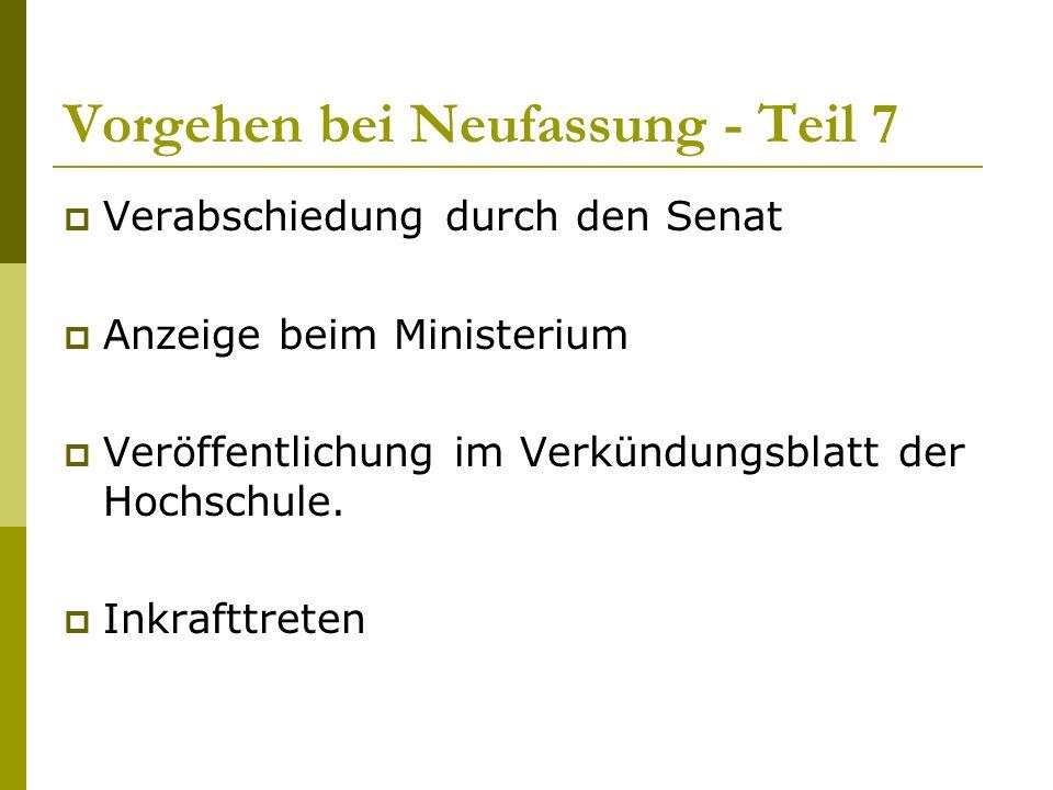 Vorgehen bei Neufassung - Teil 7  Verabschiedung durch den Senat  Anzeige beim Ministerium  Veröffentlichung im Verkündungsblatt der Hochschule.