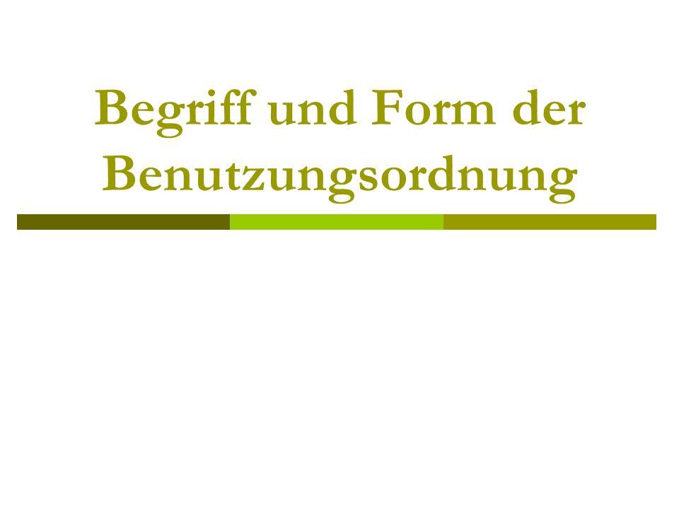 Begriff und Form der Benutzungsordnung