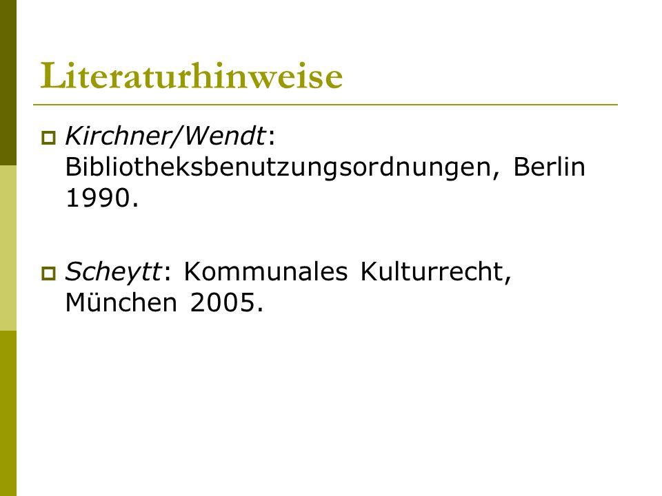 Literaturhinweise  Kirchner/Wendt: Bibliotheksbenutzungsordnungen, Berlin 1990.