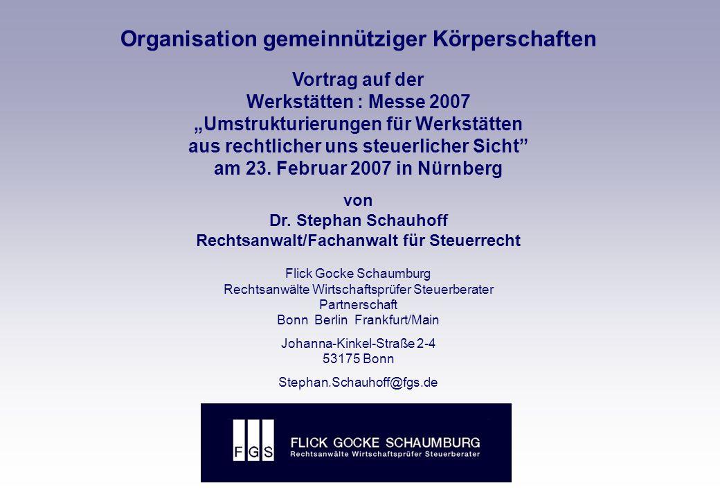 """FLICK GOCKE SCHAUMBURG Organisation gemeinnütziger Körperschaften Vortrag auf der Werkstätten : Messe 2007 """"Umstrukturierungen für Werkstätten aus rechtlicher uns steuerlicher Sicht am 23."""