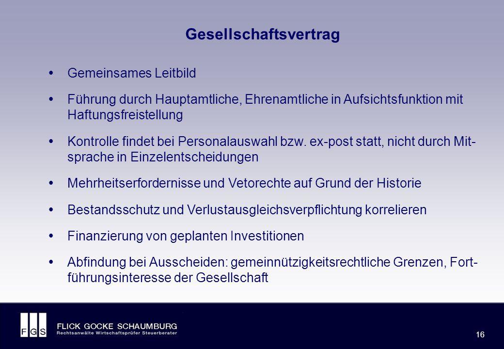 FLICK GOCKE SCHAUMBURG 16 Gesellschaftsvertrag  Gemeinsames Leitbild  Führung durch Hauptamtliche, Ehrenamtliche in Aufsichtsfunktion mit Haftungsfreistellung  Kontrolle findet bei Personalauswahl bzw.
