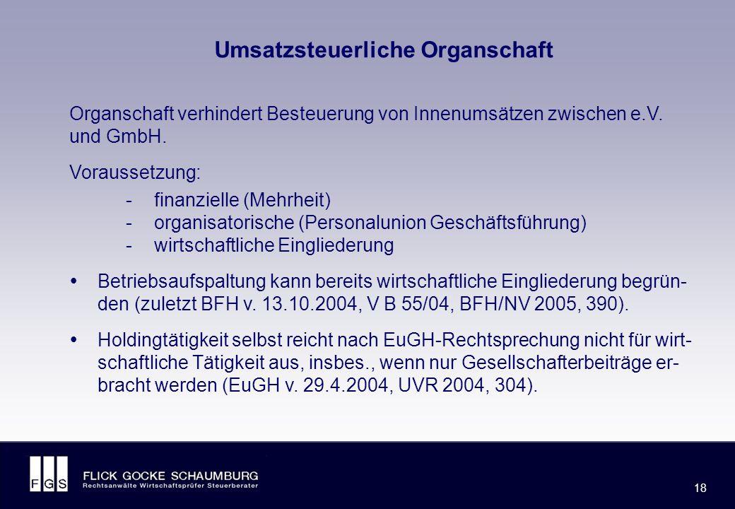 FLICK GOCKE SCHAUMBURG 18 Umsatzsteuerliche Organschaft Organschaft verhindert Besteuerung von Innenumsätzen zwischen e.V.