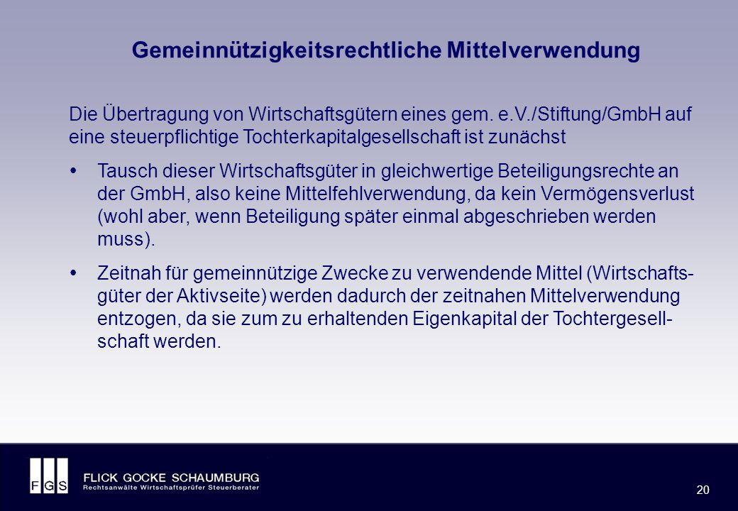 FLICK GOCKE SCHAUMBURG 20 Gemeinnützigkeitsrechtliche Mittelverwendung Die Übertragung von Wirtschaftsgütern eines gem.