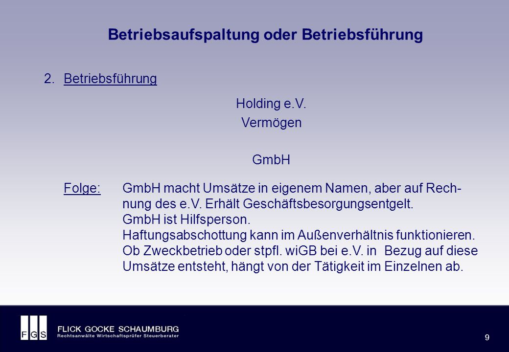 FLICK GOCKE SCHAUMBURG 9 9 Betriebsaufspaltung oder Betriebsführung 2.Betriebsführung Holding e.V.