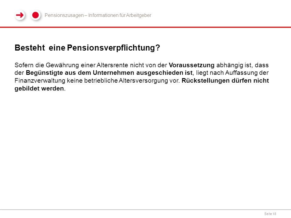 Besteht eine Pensionsverpflichtung? Seite 18 Sofern die Gewährung einer Altersrente nicht von der Voraussetzung abhängig ist, dass der Begünstigte aus