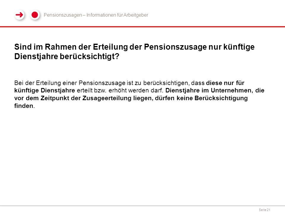 Sind im Rahmen der Erteilung der Pensionszusage nur künftige Dienstjahre berücksichtigt? Seite 21 Bei der Erteilung einer Pensionszusage ist zu berück