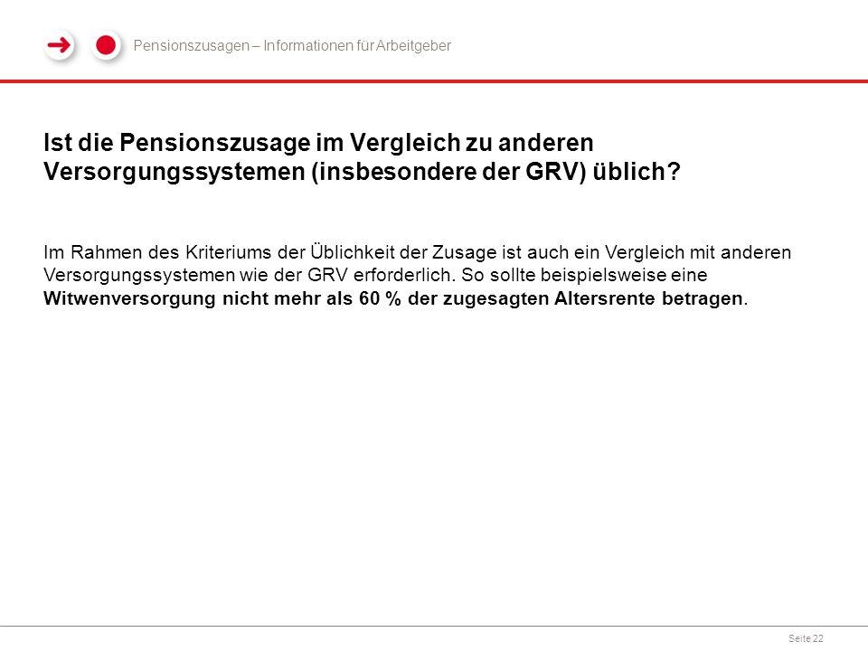 Ist die Pensionszusage im Vergleich zu anderen Versorgungssystemen (insbesondere der GRV) üblich? Seite 22 Im Rahmen des Kriteriums der Üblichkeit der