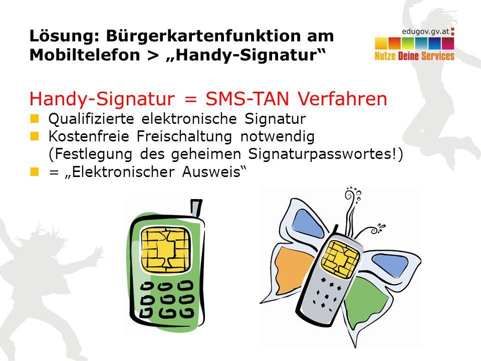 "Lösung: Bürgerkartenfunktion am Mobiltelefon > ""Handy-Signatur Handy-Signatur = SMS-TAN Verfahren Qualifizierte elektronische Signatur Kostenfreie Freischaltung notwendig (Festlegung des geheimen Signaturpasswortes!) = ""Elektronischer Ausweis"